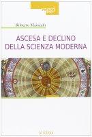 Ascesa e declino della scienza moderna. - Roberto Maiocchi