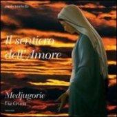 Il sentiero dell'Amore. Medjugorie. Via Crucis - Paolo Tacchella