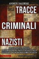 Sulle tracce dei criminali nazisti. Da Eichmann a Mengele, la storia vera dei nazisti sfuggiti al processo di Norimberga - Nagorski Andrew