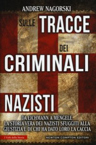 Copertina di 'Sulle tracce dei criminali nazisti. Da Eichmann a Mengele, la storia vera dei nazisti sfuggiti al processo di Norimberga'