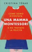 Come sono diventata una mamma Montessori e ho trovato la felicità - Tébar Cristina