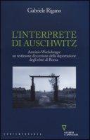 L' interprete di Auschwitz. Arminio Wachsberger, un testimone d'eccezione della deportazione degli ebrei di Roma - Rigano Gabriele