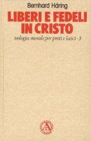 Liberi e fedeli in Cristo. Teologia morale per preti e laici [vol_3] / Teologia morale - Häring Bernhard