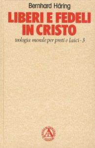 Copertina di 'Liberi e fedeli in Cristo. Teologia morale per preti e laici [vol_3] / Teologia morale'