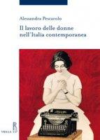 Il lavoro delle donne nell'Italia contemporanea - Pescarolo Alessandra