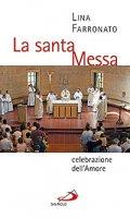 La santa Messa celebrazione dell'amore - Farronato Lina