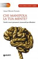 Chi manipola la tua mente? NUOVA EDIZIONE - Anna Oliverio Ferraris