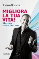 Migliora la tua vita! Manuale di self coaching - Bonacci Angelo