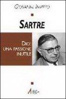 Sartre. Dio: una passione inutile - Invitto Giovanni