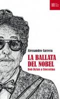 La ballata del Nobel. Bob Dylan a Stoccolma - Carrera Alessandro