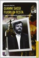 Gianni Sassi. Fuori di testa. L'uomo che inventò il marketing culturale. - Maurizio Marino
