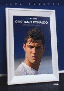 Copertina di 'Cristiano Ronaldo. L'ossessione della perfezione'