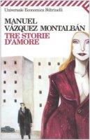 Tre storie d'amore - Vázquez Montalbán Manuel