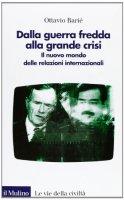 Dalla guerra fredda alla grande crisi - Ottavio Barié