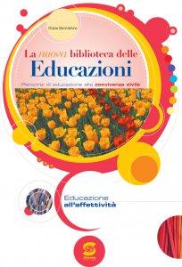 Copertina di 'La nuova biblioteca delle Educazioni - Educazione all'affettività'