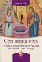 Con acqua viva. Liturgia delle Ore quotidiana. Marzo 2018