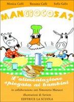 Mangiocosa? L'alimentazione spiegata ai bambini - Colli Monica, Colli Rossana, Gallo Sofia