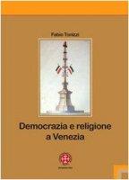Democrazia e religione a Venezia - Tonizzi Fabio