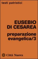 Preparazione evangelica /3 - Eusebio di Cesarea - Eusebio Di Cesarea