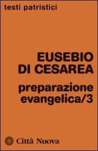Copertina di 'Preparazione evangelica /3 - Eusebio di Cesarea'