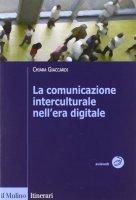 La comunicazione interculturale nell'era digitale - Giaccardi Chiara