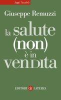 La salute (non) è in vendita - Giuseppe Remuzzi