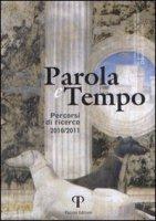 Parola e tempo. Percorsi di ricerca (2010-2011) - Francesco Lambiasi, Timothy Verdon, Elena Bosetti