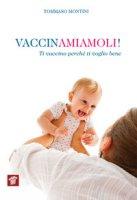 Vaccinamiamoli! Ti vaccino perché ti voglio bene - Montini Tommaso