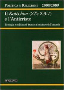 Copertina di 'Politica e religione. Il Katéchon (2TS 2,6-7) e l'Anticristo. Teologia e politica di fronte al mistero dell'anomia'