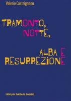 Tramonto, notte, alba e resurrezione - Castrignano Valerio