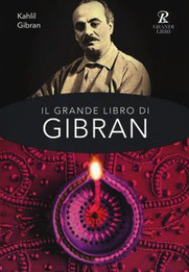 Copertina di 'Il grande libro di Gibran: Il profeta-Il giardino del profeta-Sabbia e spuma-La voce del cuore. Ediz. integrale'