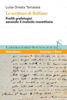 Le scritture di Belfiore. Profili grafologici secondo il metodo morettiano - Luisa Onesta Tamassia