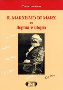 Copertina di 'Il marxismo di Marx tra dogma e utopia'