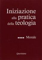 Iniziazione alla pratica della teologia [vol_4] / Morale