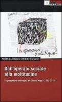 Dall'operaio sociale alla moltitudine. La prospettiva ontologica di Antonio Negri (1980-2015) - Montefusco Willer, Sersante Mimmo