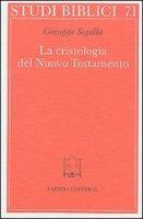 La cristologia del Nuovo Testamento. Un saggio - Segalla Giuseppe