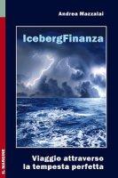 Iceberg finanza. Viaggio attraverso la tempesta perfetta - Andrea Mazzalai