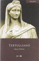 Alla sposa - Tertulliano - Tertulliano