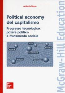 Copertina di 'Political economy del capitalismo. Progresso tecnologico, potere politico e mutamento sociale'