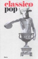 Il classico si fa pop di scavi, copie e altri pasticci. Catalogo della mostra (Roma, 13 dicembre 2018-7 aprile 2019). Ediz. illustrata