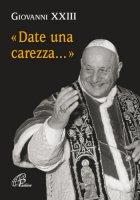Date una carezza... - Giovanni XXIII