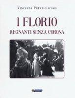 I Florio. Regnanti senza corona - Prestigiacomo Vincenzo