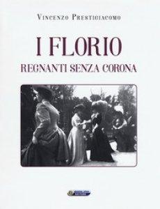 Copertina di 'I Florio. Regnanti senza corona'