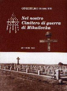 Copertina di 'Nel nostro cimitero di guerra di Mikailovka'
