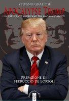 Apocalypse Trump. Un presidente americano tra Mao e Andreotti. - Stefano Graziosi