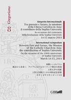 Simposio internazionale. Tra passato e futuro la missione della chiesa cattolica in Asia : il contributo della Sophia Universi