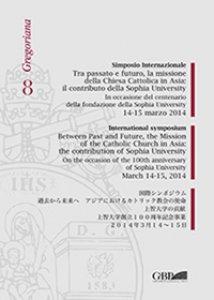 Copertina di 'Simposio internazionale. Tra passato e futuro la missione della chiesa cattolica in Asia : il contributo della Sophia Universi'