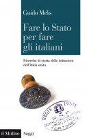 Fare lo Stato per fare gli italiani - Guido Melis