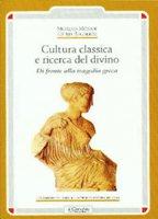 Cultura classica e ricerca del divino. Di fronte alla tragedia greca - Morani Moreno, Regoliosi Giulia