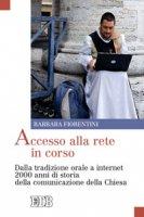 Accesso alla rete in corso. Dalla tradizione orale a internet 2000 anni di storia della comunicazione della Chiesa - Fiorentini Barbara